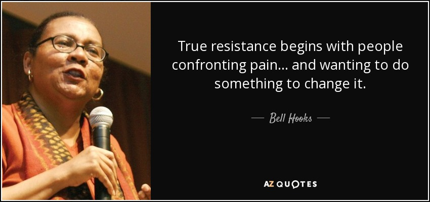 quote-true-resistance-begins-with-people-confronting-pain-and-wanting-to-do-something-to-change-bell-hooks-107-0-043
